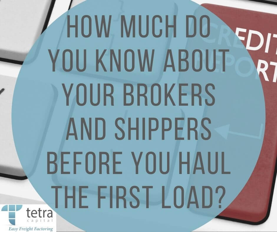 How much do you know about your brokers and shippers before you haul the first load?