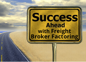 Success ahead with freight broker factoring