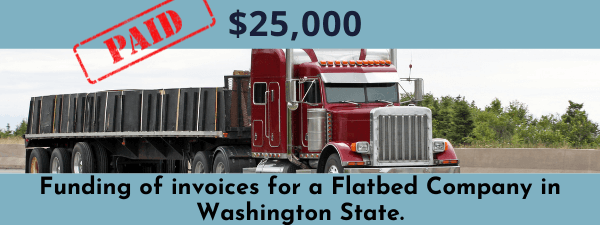 $25,000 Funding of invoices for a Flatbed Company in Washington State.