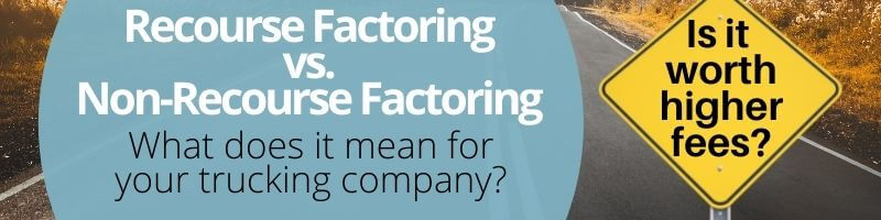 Recourse factoring vs. non-recourse factoring what does it mean for your trucking company?